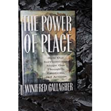 Power of Place: How Our Surroundings Shape Our Thoughts, Emotions, and Actions by Winifred Gallagher (1993-03-01)