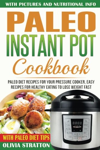 Pdf paleo instant pot cookbook paleo diet recipes for your pdf paleo instant pot cookbook paleo diet recipes for your pressure cooker easy recipes for healthy eating to lose weight fast ebook epub forumfinder Gallery
