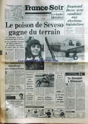 FRANCE SOIR du 22/04/1977 - RAYMOND BARRE SERA CANDIDAT AUX ELECTIONSLEGISLATIVES - LE POISON DE SEVESO GAGNE DU TERRAIN - ALICE SAUNIER-SEITE AUX COMMANDES D'UN RALLYE - LE DESESPOIR A BILLANCOURT PAR DUTOURD - GISCARD PROPOSE UNE SAINT ALLIANCE FRANCO-AFRICAINE - LES COMMUNISTES INTERDISENT UNE MESSE A ROME.