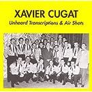 Xavier Cugat 1942-1946: Unheard Transcriptions & Air Shots by XAVIER CUGAT (1995-01-24)