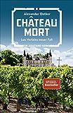 Chateau Mort: Luc Verlains neuer Fall. Ein Aquitaine-Krimi (Luc Verlain ermittelt) von Alexander Oetker