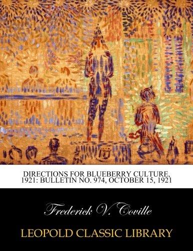Directions for blueberry culture, 1921: Bulletin No. 974, October 15, 1921 por Frederick V. Coville