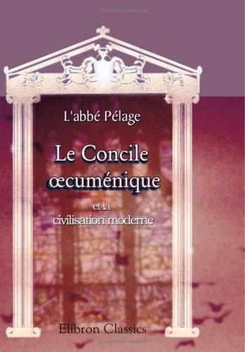 Le Concile ?cuménique et la civilisation moderne par L'abbé Pélage