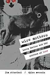 Wire Mothers: Harry Harlow And The Science Of Love by Jim Ottaviani (2007-07-31)