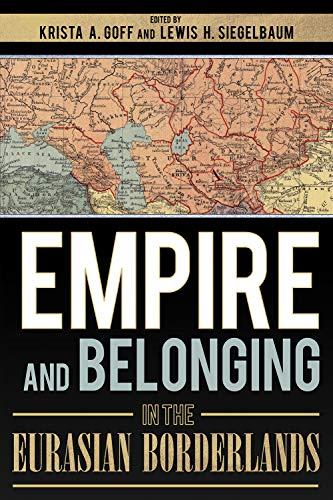 Empire And Belonging In The Eurasian Borderlands por Krista A. Goff Gratis
