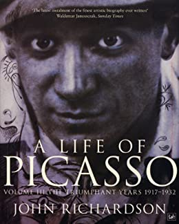 A Life Of Picasso Volume III: The Triumphant Years, 1917-1932 by [Richardson, John]