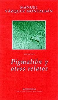 Pigmalión y otros relatos par Manuel Vázquez Montalbán