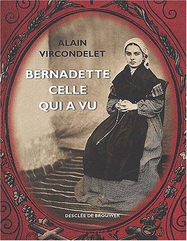 Bernadette, celle qui a vu par Alain Vircondelet