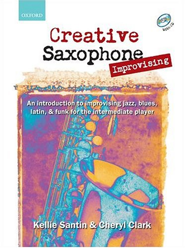 Creative Saxophone Improvising + CD: An introduction to improvising jazz, blues, Latin, funk for the intermediate player