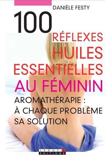 100 réflexes huiles essentielles au féminin par Danièle Festy