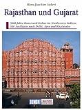 Rajasthan und Gujarat. Kunst - Reiseführer: 3000 Jahre Kunst und Kultur im Nordwesten Indiens. Mit Ausflügen nach Delhi, Agra und Khajuraho