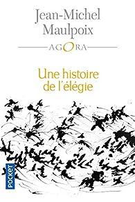 Une histoire de l'élégie par Jean-Michel Maulpoix