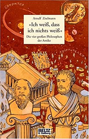 »Ich weiß, dass ich nichts weiß«: Die vier großen Philosophen der Antike. Sokrates, Platon, Aristoteles, Diogenes (Beltz & Gelberg)