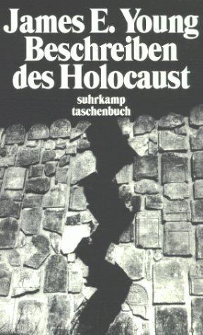 Beschreiben des Holocaust: Darstellung und Folgen der Interpretation by James Edward Young (1997-08-21)