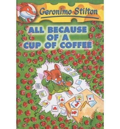 All Because of a Cup of Coffee (Geronimo Stilton (Numbered Prebound)) (Hardback) - Common