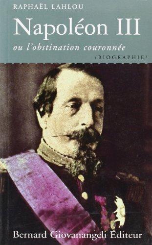 Napoléon III, ou l'obstination couronnée