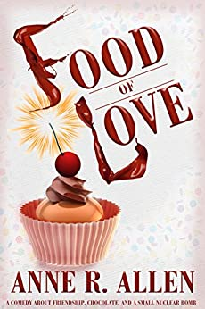Food Of Love: A Comedy about Friendship, Chocolate, and a Small Nuclear Bomb by [Allen, Anne R.]