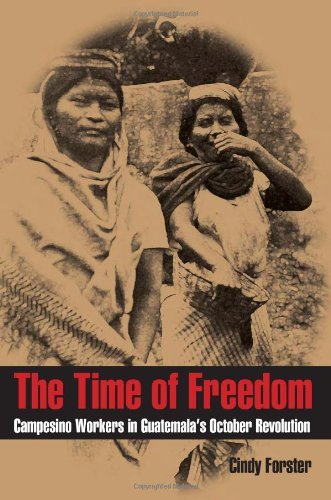 the-time-of-freedom-campesino-workers-in-guatemalas-october-revolution-pitt-latin-american-series
