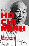 Ho Chi Minh: Der geheimnisvolle Revolutionär - Martin Großheim