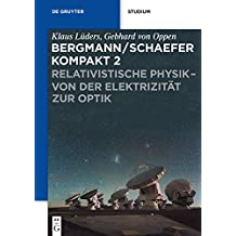 Relativistische Physik - von der Elektrizität zur Optik (Bergmann/Schaefer kompakt – Lehrbuch der Experimentalphysik)
