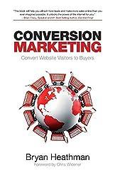 Conversion Marketing: Convert Website Visitors into Buyers by Bryan Heathman (2012-05-22)