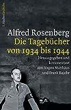 Alfred Rosenberg: Die Tagebücher von 1934 bis 1944 (Die Zeit des Nationalsozialismus)