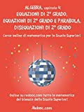 Algebra - Capitolo 4 - Equazioni di 2° grado, equazioni di 2° grado e parabola, disequazioni di 2° grado (Algebra per il biennio)