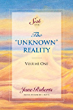 """The """"Unknown"""" Reality, Volume One (A Seth Book)"""