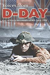 Voices from D-Day: Eye-Witness Accounts of 6th June 1944