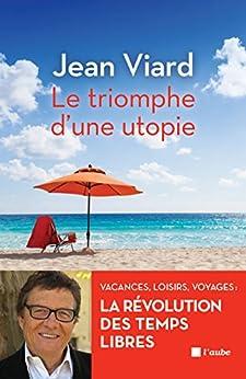 Le triomphe d'une utopie: Vacances, loisirs, voyages - La révolution des temps libres par [VIARD, Jean]