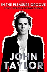 In The Pleasure Groove: Love, Death & Duran Duran by John Taylor (2012) Hardcover