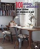 101 idées & astuces pour créer un espace à soi : Idées originales pour aménager un bureau ou un atelier chez soi...