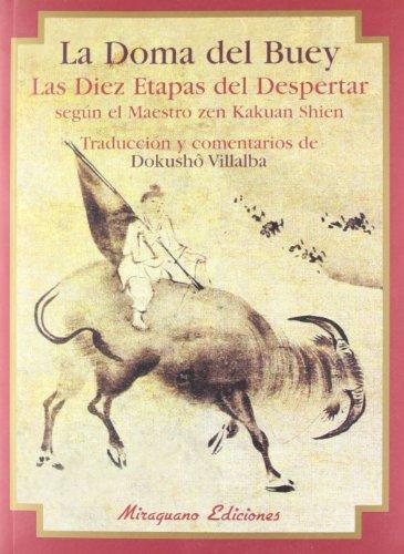 La Doma del Buey: Las Diez Etapas del Despertar según el Maestro zen Kakuan Shien (Textos de la Tradición Zen) por Dokushô Villalba