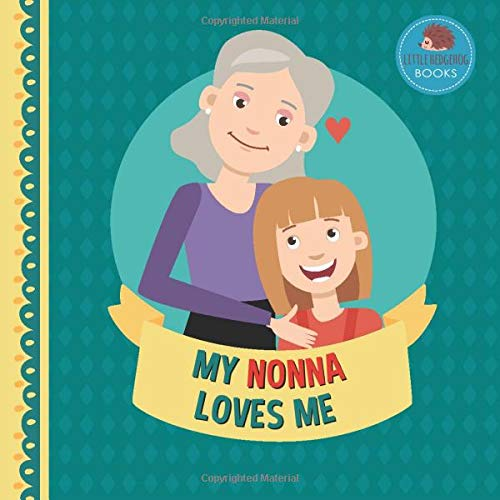 My Nonna Loves Me: A Picture Book for Young Children and Grandparents; Girl Version (Personalized Grandparent Books for Girls)