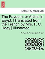 The Fayoum; Or Artists in Egypt. [Translated from the French by Mrs. F. C. Hoey.] Illustrated.
