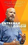 Entrenar para dirigir: 21 problemas de liderazgo resueltos por Javier Imbroda
