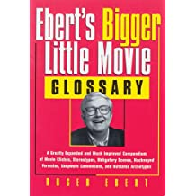 "Ebert's ""Bigger"" Little Movie Glossary: A Greatly Expanded and Much Improved Compendium of Movie Cliches, Stereotypes, Obligatory Scenes, Hackneyed ... Shopworn Conventions, and Outdated Archetypes"