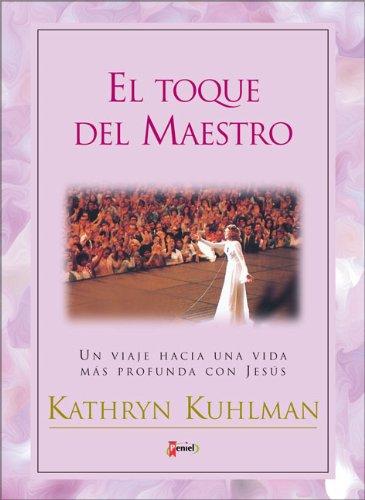 El Toque del Maestro: Un Viaje Hacia Una Vida M S Profunda Con Jes S por Kathryn Kuhlman