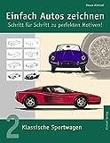 Einfach Autos zeichnen - Schritt für Schritt zu perfekten Motiven! / Klassische Sportwagen