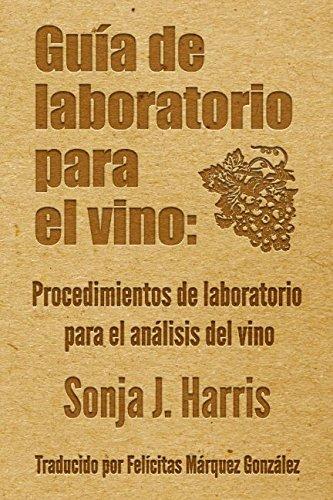 Guía de laboratorio para vino: Procedimientos de laboratorio para el análisis del vino por Sonja Harris