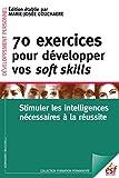 70 exercices pour développer vos soft skills. Stimuler les intelligences nécessaires à la réussite