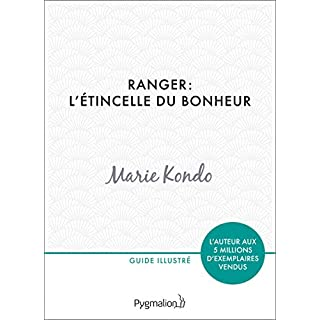 Ranger : l'étincelle du bonheur: Un manuel illustré par une experte dans l'art et l'organisation du rangement (PRATIQUE (LSH))