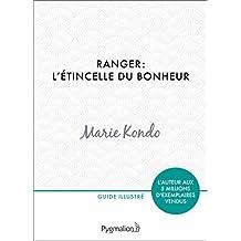 Ranger : l'étincelle du bonheur: Un manuel illustré par une experte dans l'art et l'organisation du rangement