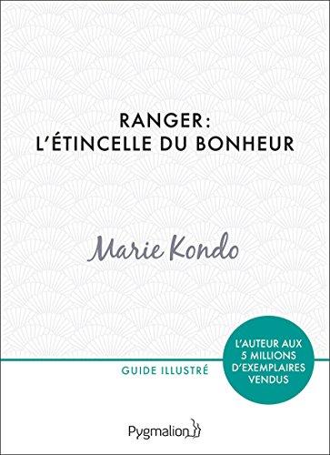 Ranger : l'étincelle du bonheur: Un manuel illustré par une experte dans l'art et l'organisation du rangement (PRATIQUE (LSH)) par Marie Kondo