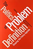 The Politics of Problem Definition: Shaping the Policy Agenda (Studies in Government and Public Policy)