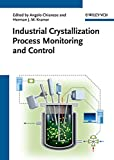 [(Industrial Crystallization Process Monitoring and Control)] [Edited by Angelo Chianese ] published on (May, 2012)