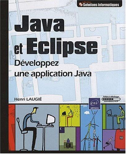Java et Eclipse - Développez une application Java par Henri Laugié