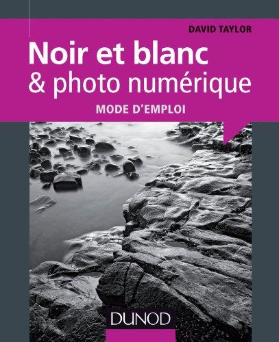 Noir et blanc & photo numérique : mode d'emploi par David Taylor