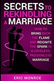 Secrets to Rekindling a Marriage: How to Bring Back the Flame and Reignite the Spark in a Loveless, Passionless Marriage