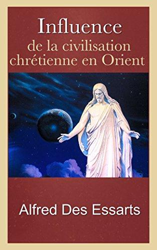 Influence de la civilisation chrétienne en Orient par Alfred Des Essarts